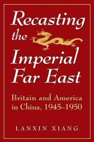 recasting-the-imperial-far-east-britain-and-america-in-china-1945-50.jpg