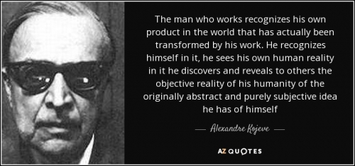quote-the-man-who-works-recognizes-his-own-product-in-the-world-that-has-actually-been-transformed-alexandre-kojeve-69-68-69.jpg