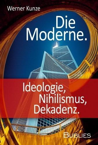 werner-kunze-die-moderne-ideologie-nihilismus-dekadenz.jpg